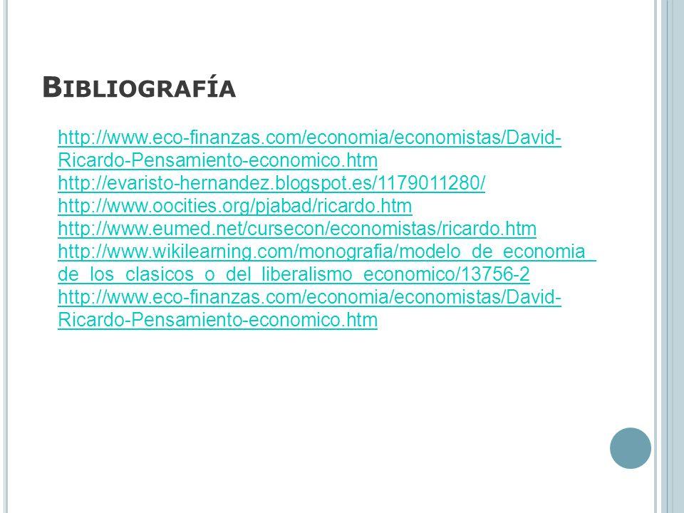 B IBLIOGRAFÍA http://www.eco-finanzas.com/economia/economistas/David- Ricardo-Pensamiento-economico.htm http://evaristo-hernandez.blogspot.es/11790112