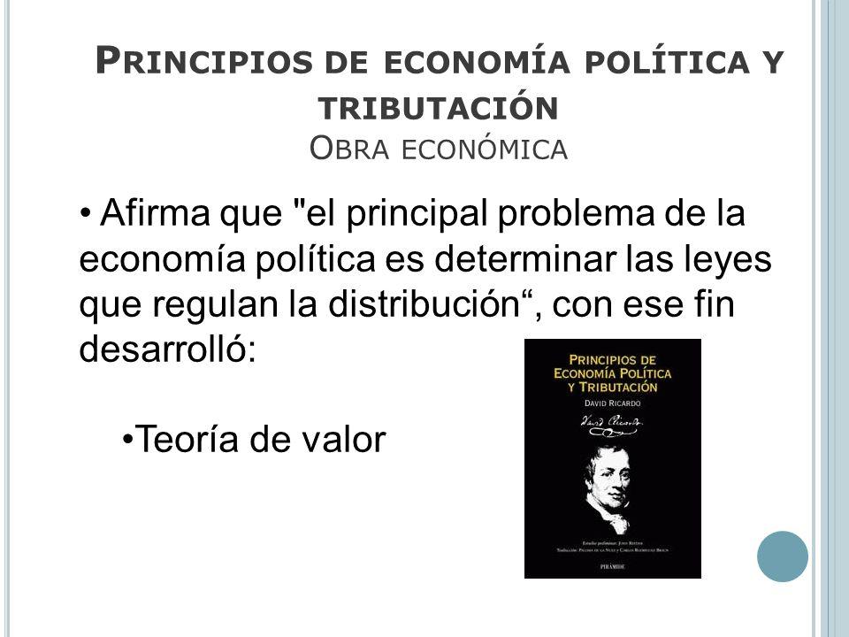 P RINCIPIOS DE ECONOMÍA POLÍTICA Y TRIBUTACIÓN O BRA ECONÓMICA Afirma que