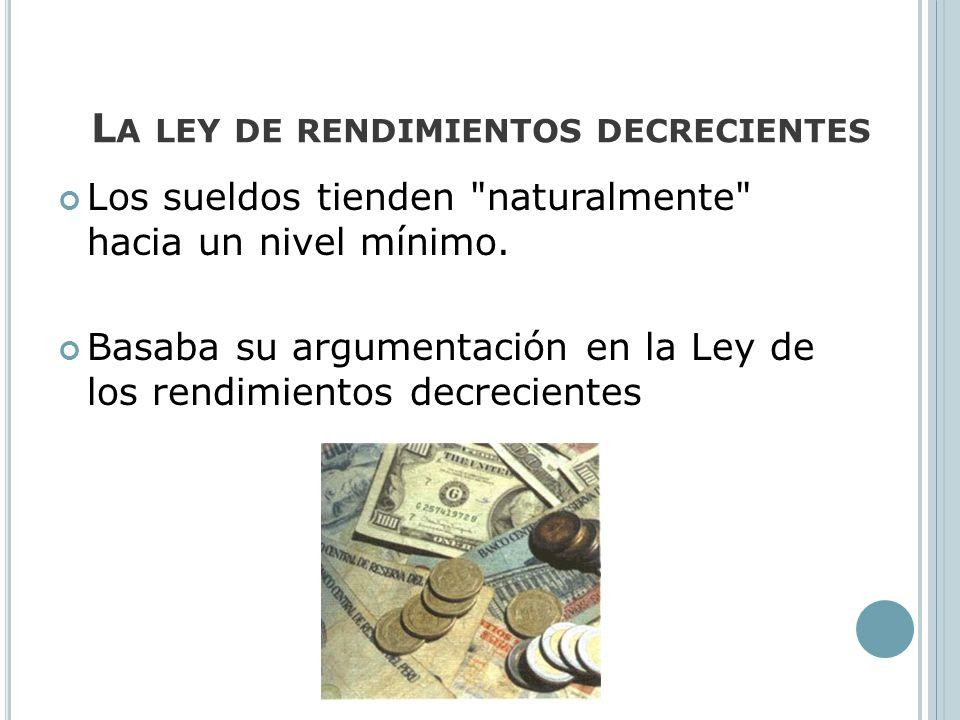 L A LEY DE RENDIMIENTOS DECRECIENTES Los sueldos tienden
