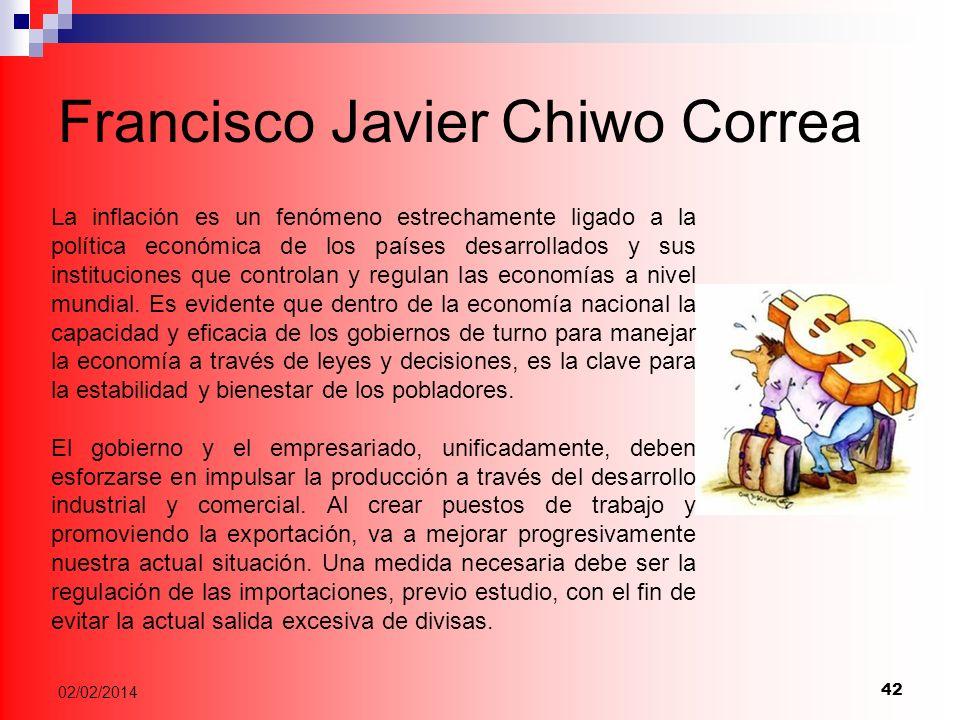 42 02/02/2014 Francisco Javier Chiwo Correa La inflación es un fenómeno estrechamente ligado a la política económica de los países desarrollados y sus instituciones que controlan y regulan las economías a nivel mundial.