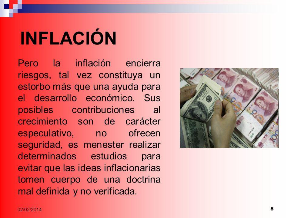 8 Pero la inflación encierra riesgos, tal vez constituya un estorbo más que una ayuda para el desarrollo económico.