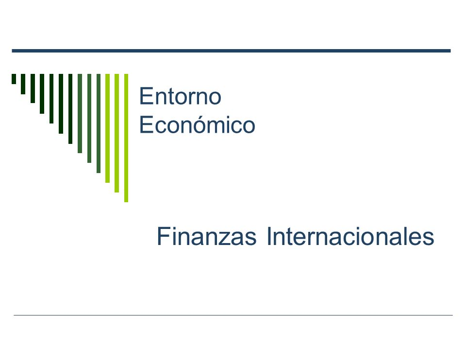 Entorno Económico Finanzas Internacionales