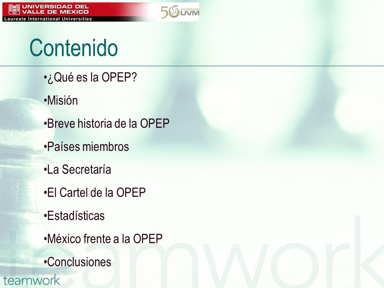 Contenido ¿Qué es la OPEP? Misión Breve historia de la OPEP Países miembros La Secretaría El Cartel de la OPEP Estadísticas México frente a la OPEP Co