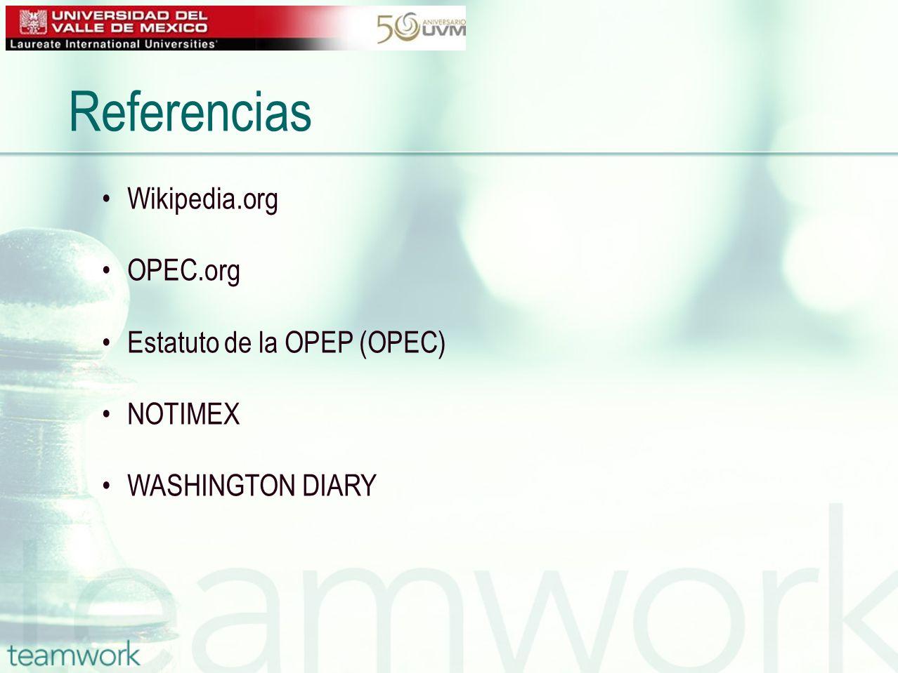 Referencias Wikipedia.org OPEC.org Estatuto de la OPEP (OPEC) NOTIMEX WASHINGTON DIARY
