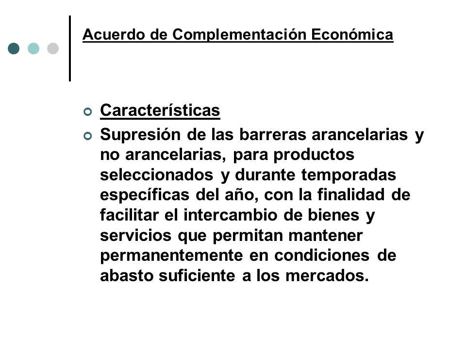 Acuerdo de Complementación Económica Características Supresión de las barreras arancelarias y no arancelarias, para productos seleccionados y durante