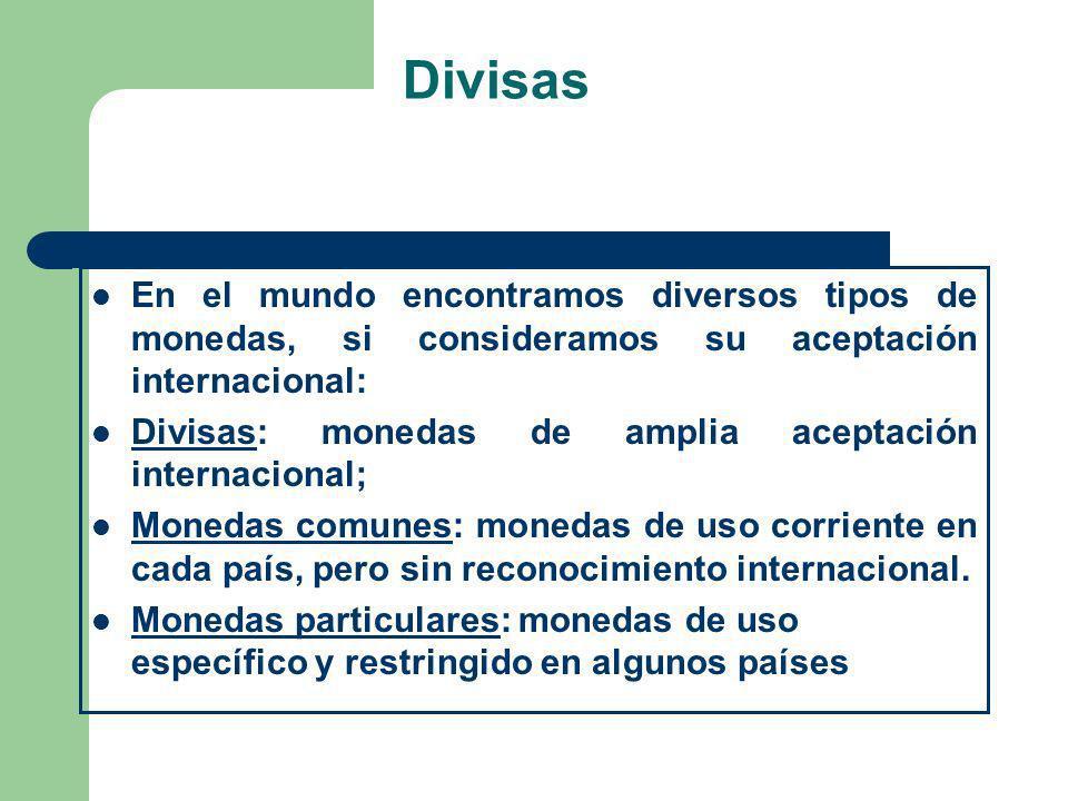 Divisas En el mundo encontramos diversos tipos de monedas, si consideramos su aceptación internacional: Divisas: monedas de amplia aceptación internac
