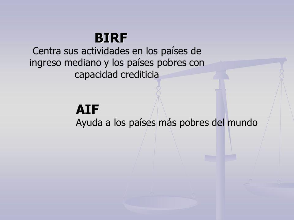 BIRF AIF Centra sus actividades en los países de ingreso mediano y los países pobres con capacidad crediticia Ayuda a los países más pobres del mundo