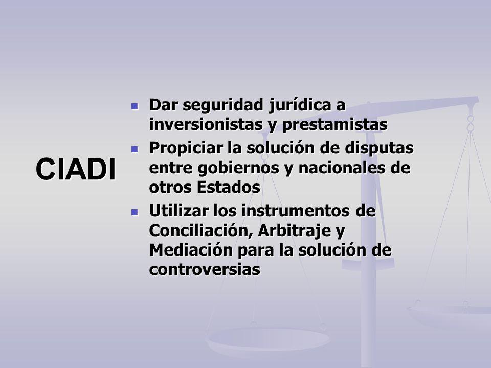 CIADI Dar seguridad jurídica a inversionistas y prestamistas Dar seguridad jurídica a inversionistas y prestamistas Propiciar la solución de disputas