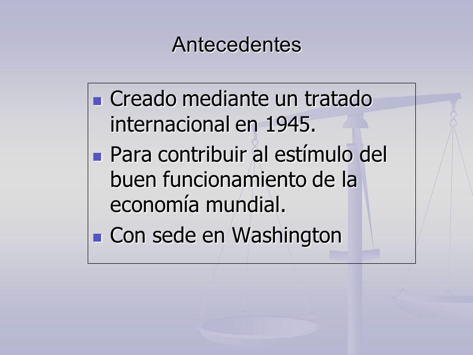 Antecedentes Creado mediante un tratado internacional en 1945. Creado mediante un tratado internacional en 1945. Para contribuir al estímulo del buen