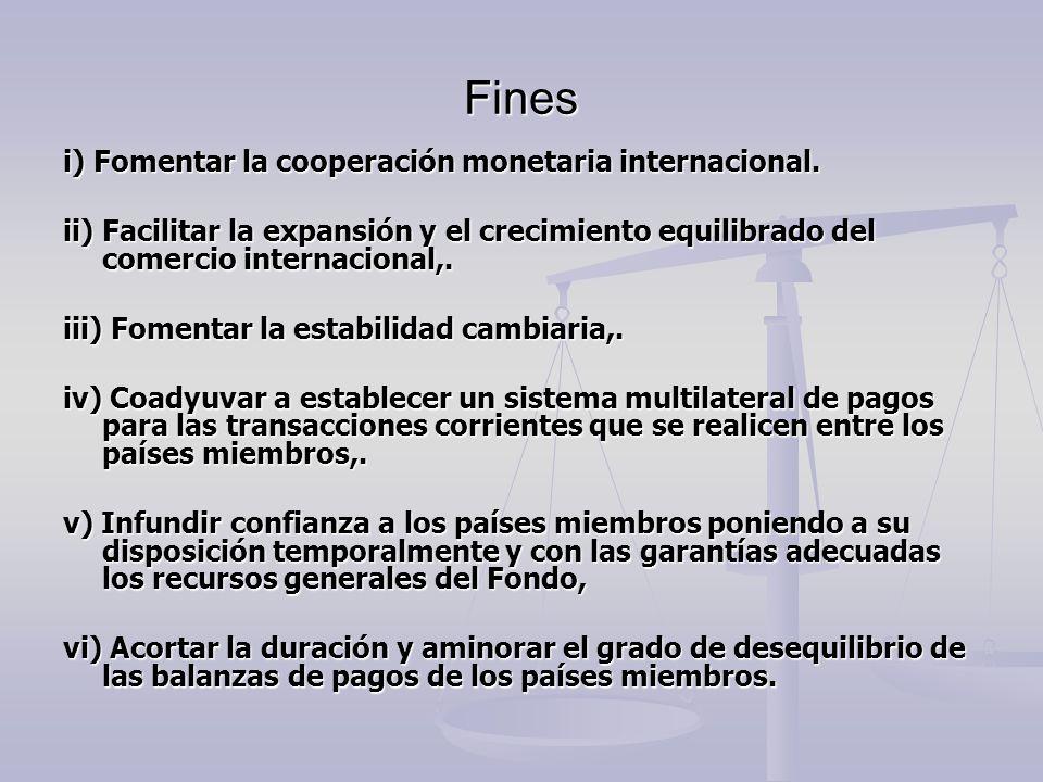 Fines i) Fomentar la cooperación monetaria internacional. ii) Facilitar la expansión y el crecimiento equilibrado del comercio internacional,. iii) Fo