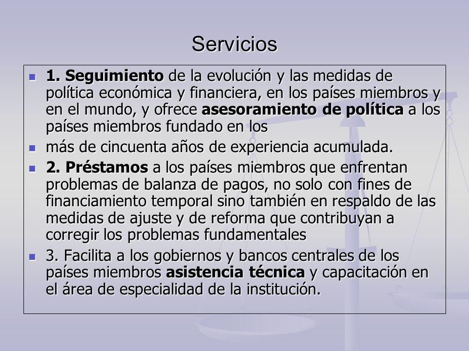 Servicios 1. Seguimiento de la evolución y las medidas de política económica y financiera, en los países miembros y en el mundo, y ofrece asesoramient