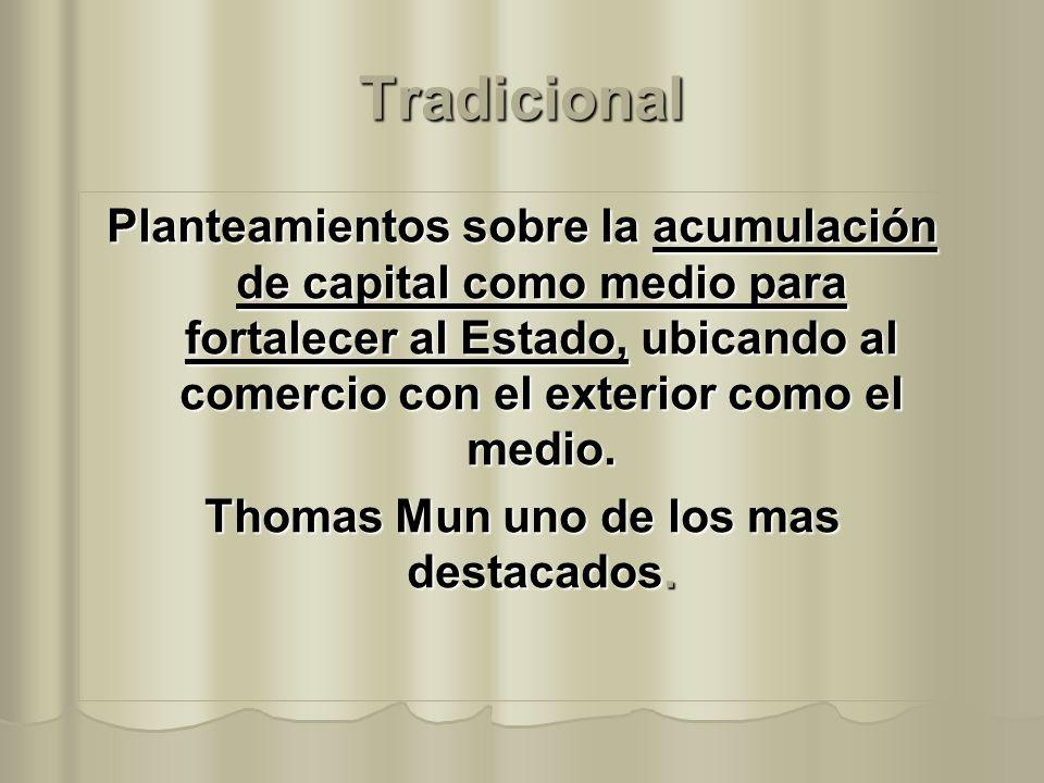 Tradicional Planteamientos sobre la acumulación de capital como medio para fortalecer al Estado, ubicando al comercio con el exterior como el medio. T