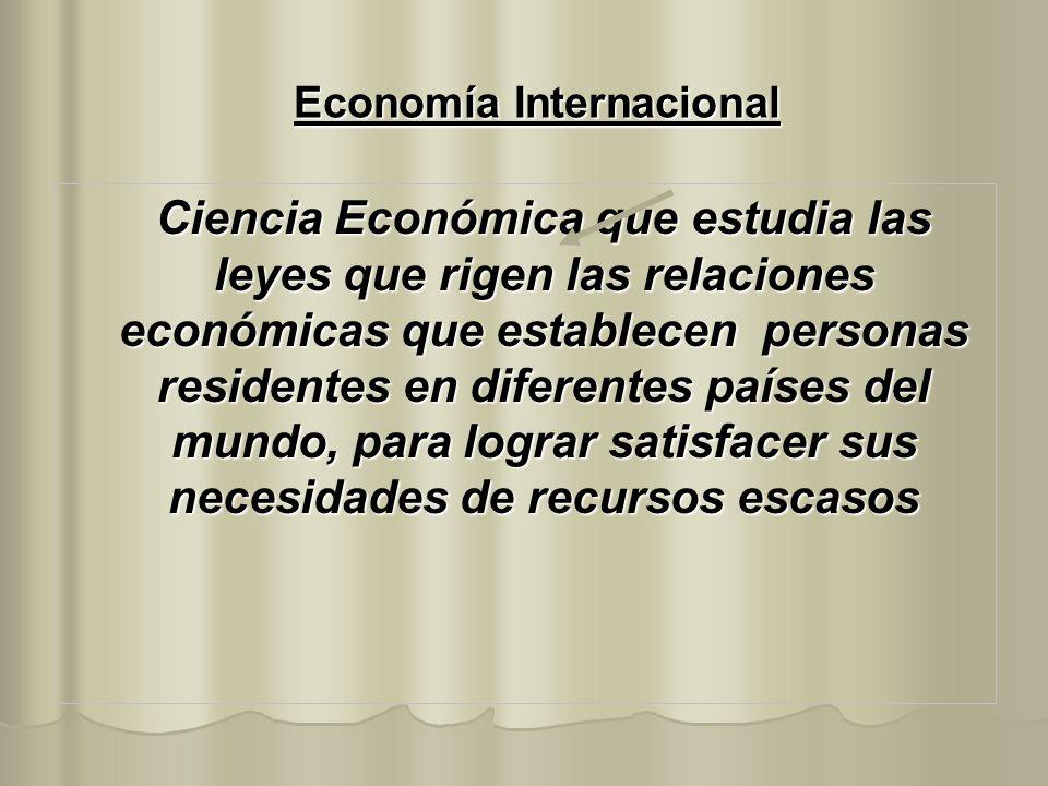 Comercio Internacional Ciencia de la Economía que estudia las leyes que rigen a las relaciones de intercambio de bienes y servicios, que establecen los residentes de un país con los del resto del mundo, en el proceso de satisfacción de sus necesidades de bienes escasos