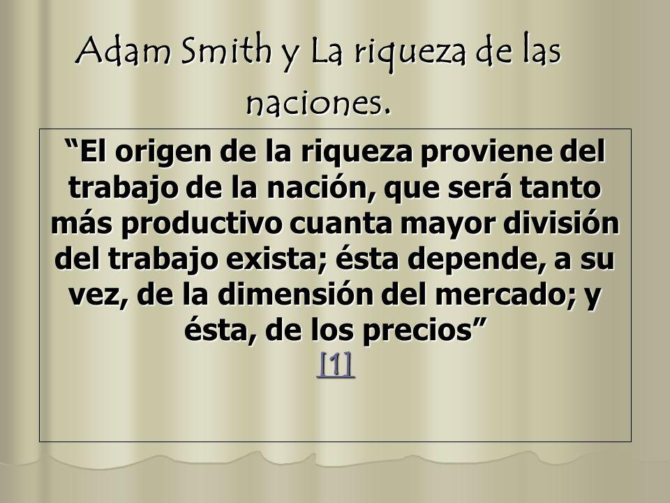 Adam Smith y La riqueza de las naciones. El origen de la riqueza proviene del trabajo de la nación, que será tanto más productivo cuanta mayor divisió