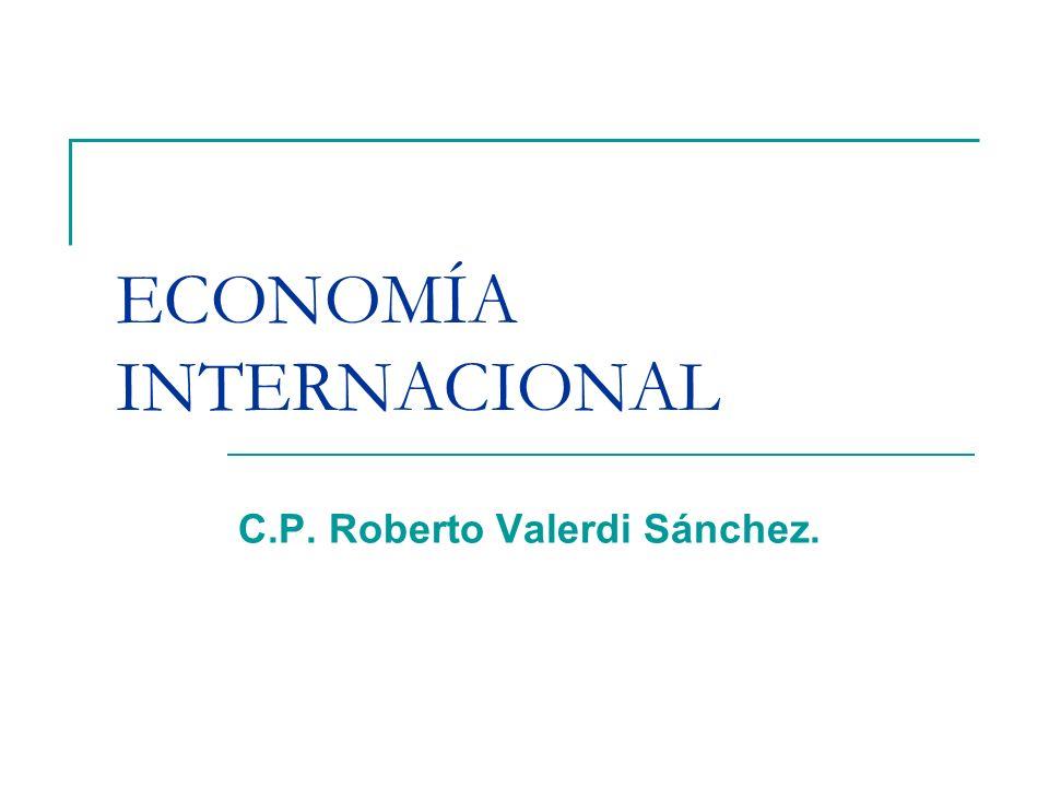 ECONOMÍA INTERNACIONAL C.P. Roberto Valerdi Sánchez.