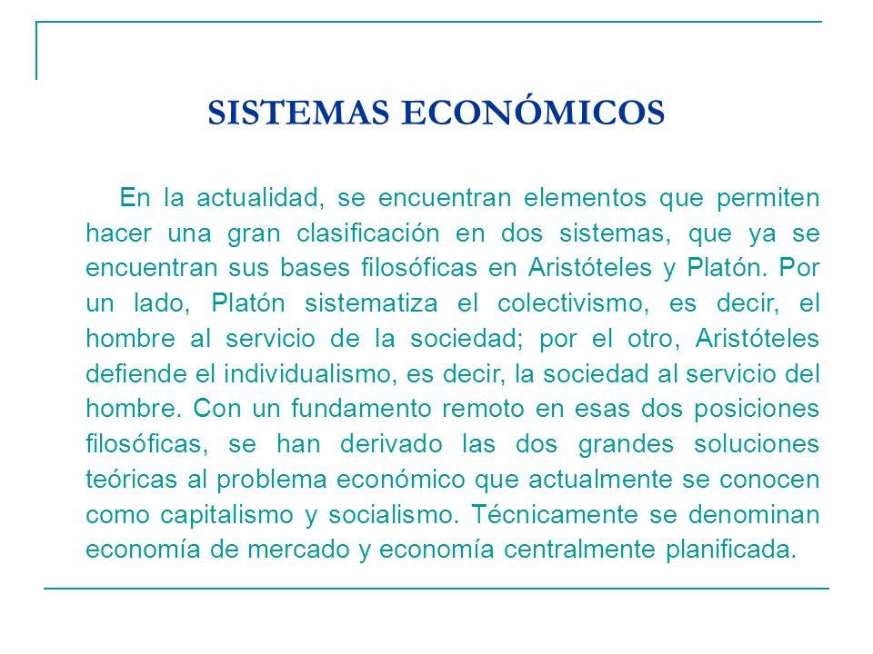 SISTEMAS ECONÓMICOS En la actualidad, se encuentran elementos que permiten hacer una gran clasificación en dos sistemas, que ya se encuentran sus bases filosóficas en Aristóteles y Platón.