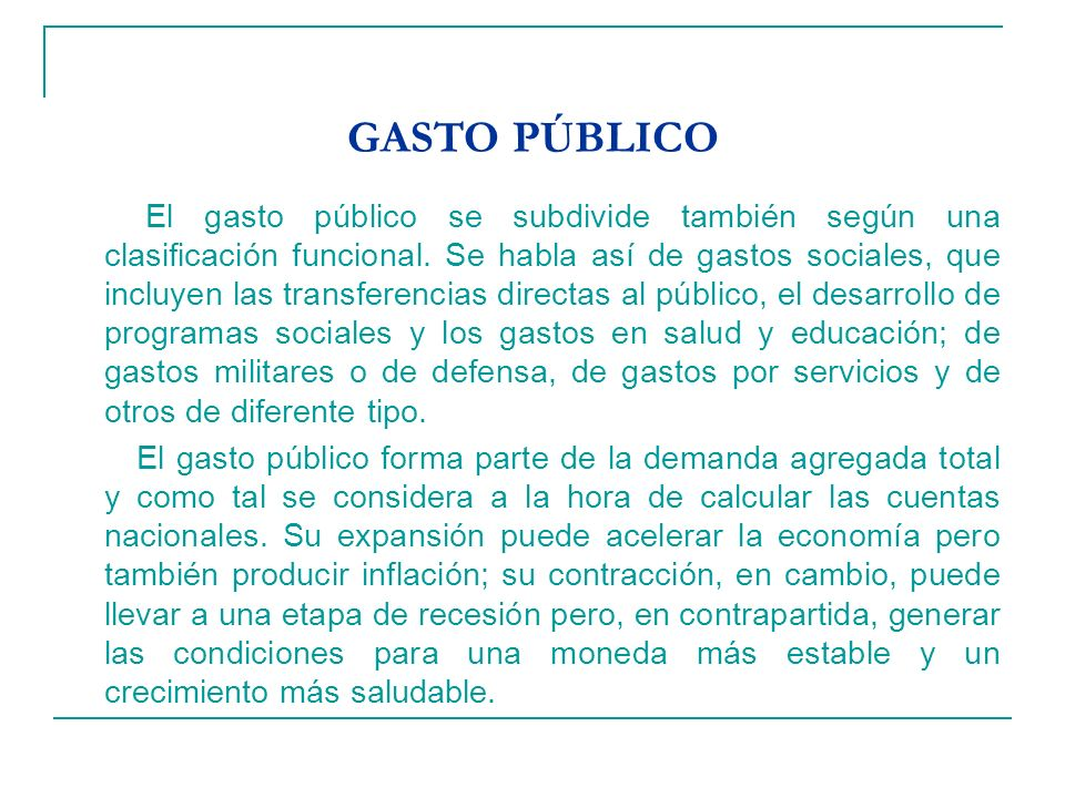 GASTO PÚBLICO El gasto público se subdivide también según una clasificación funcional.