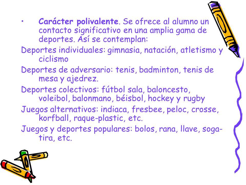 Carácter polivalente. Se ofrece al alumno un contacto significativo en una amplia gama de deportes. Así se contemplan: Deportes individuales: gimnasia