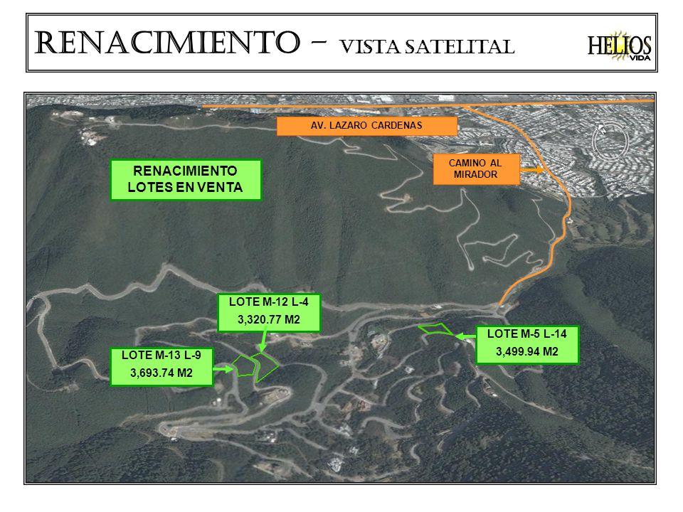 Renacimiento – vista satelital AV. LAZARO CARDENAS CAMINO AL MIRADOR LOTE M-13 L-9 3,693.74 M2 LOTE M-12 L-4 3,320.77 M2 LOTE M-5 L-14 3,499.94 M2 REN