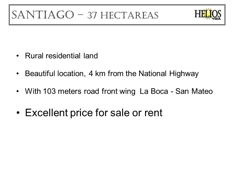 Rural residential land Beautiful location, 4 km from the National Highway With 103 meters road front wing La Boca - San Mateo Excellent price for sale or rent Santiago – 37 HECTAREAS