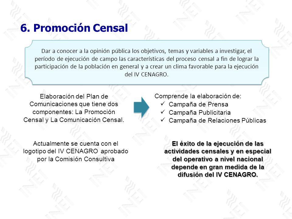 6. Promoción Censal Comprende la elaboración de: Campaña de Prensa Campaña Publicitaria Campaña de Relaciones Públicas Dar a conocer a la opinión públ