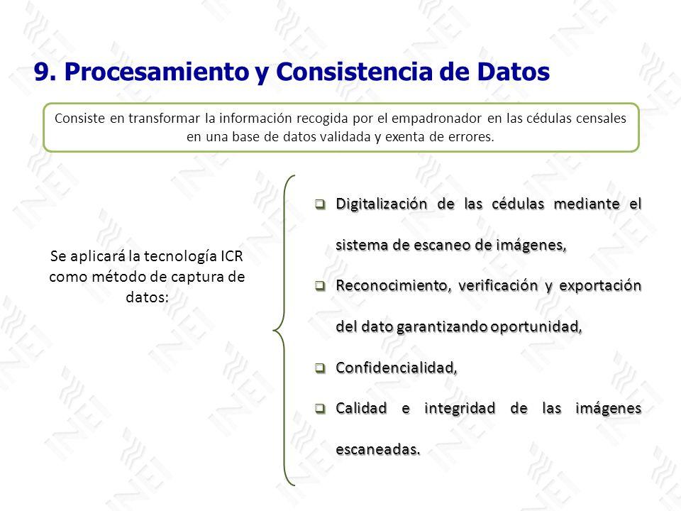 9. Procesamiento y Consistencia de Datos Se aplicará la tecnología ICR como método de captura de datos: Digitalización de las cédulas mediante el sist