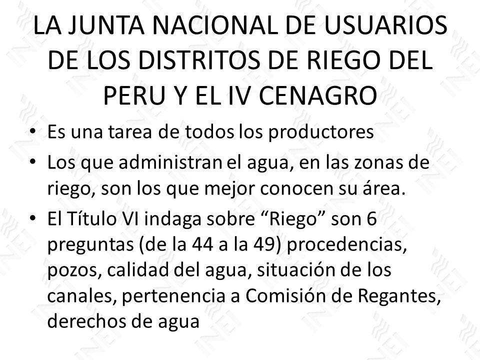 LA JUNTA NACIONAL DE USUARIOS DE LOS DISTRITOS DE RIEGO DEL PERU Y EL IV CENAGRO Es una tarea de todos los productores Los que administran el agua, en