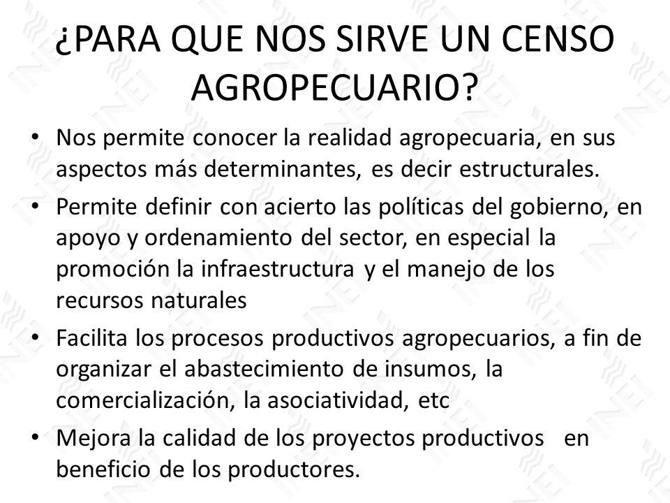 ¿PARA QUE NOS SIRVE UN CENSO AGROPECUARIO? Nos permite conocer la realidad agropecuaria, en sus aspectos más determinantes, es decir estructurales. Pe