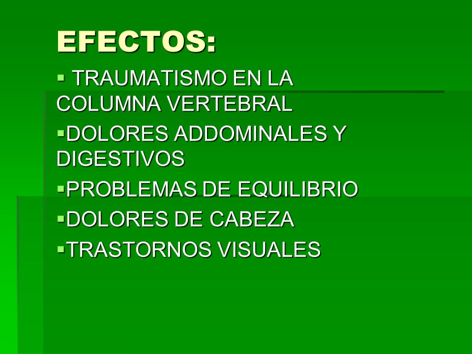 EFECTOS: TRAUMATISMO EN LA COLUMNA VERTEBRAL TRAUMATISMO EN LA COLUMNA VERTEBRAL DOLORES ADDOMINALES Y DIGESTIVOS DOLORES ADDOMINALES Y DIGESTIVOS PRO