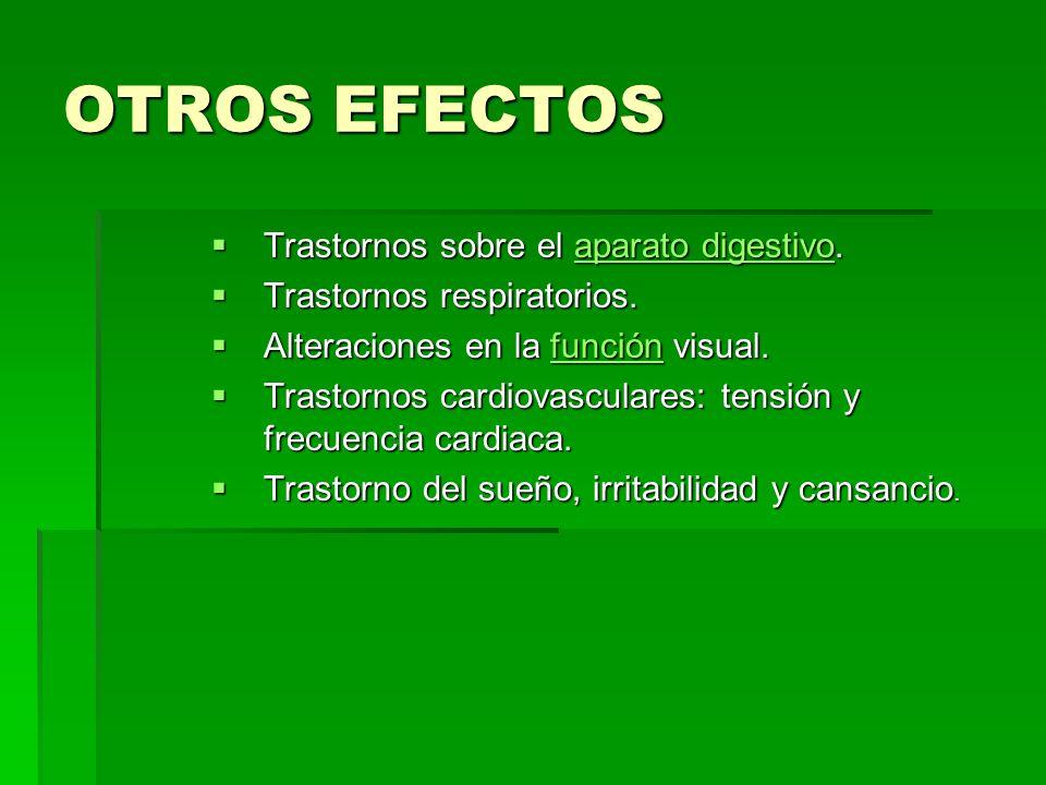 OTROS EFECTOS Trastornos sobre el aparato digestivo. Trastornos sobre el aparato digestivo.aparato digestivoaparato digestivo Trastornos respiratorios