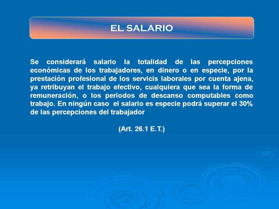 EL SALARIO Se considerará salario la totalidad de las percepciones económicas de los trabajadores, en dinero o en especie, por la prestación profesion