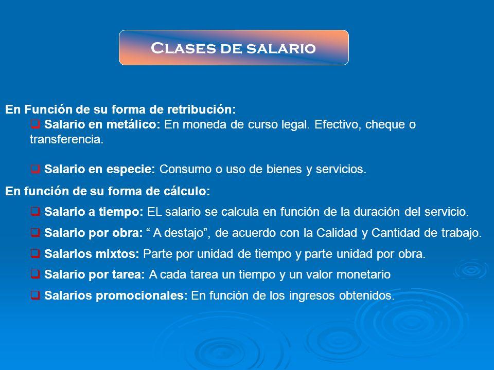 Clases de salario En función de su forma de cálculo: Salario a tiempo: EL salario se calcula en función de la duración del servicio. Salario por obra: