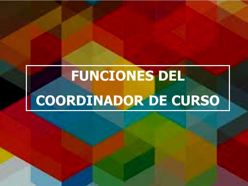 FUNCIONES DEL COORDINADOR DE CURSO