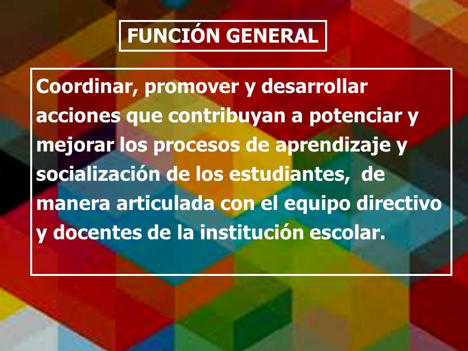 Coordinar, promover y desarrollar acciones que contribuyan a potenciar y mejorar los procesos de aprendizaje y socialización de los estudiantes, de ma