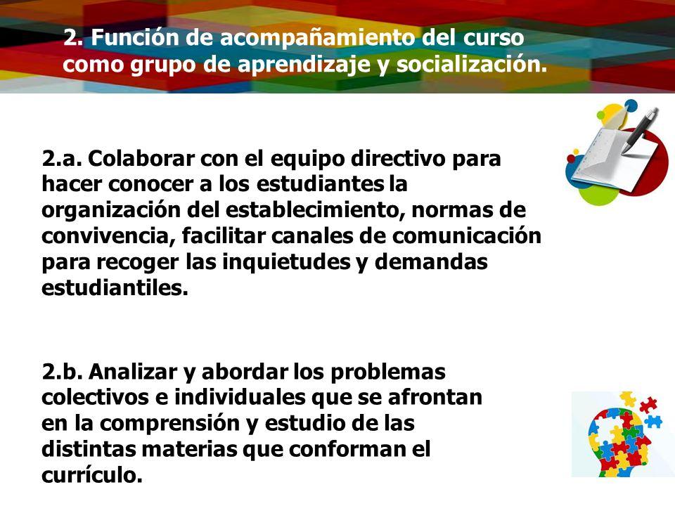2. Función de acompañamiento del curso como grupo de aprendizaje y socialización. 2.a. Colaborar con el equipo directivo para hacer conocer a los estu