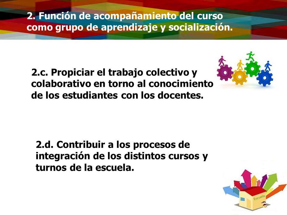 2. Función de acompañamiento del curso como grupo de aprendizaje y socialización. 2.c. Propiciar el trabajo colectivo y colaborativo en torno al conoc