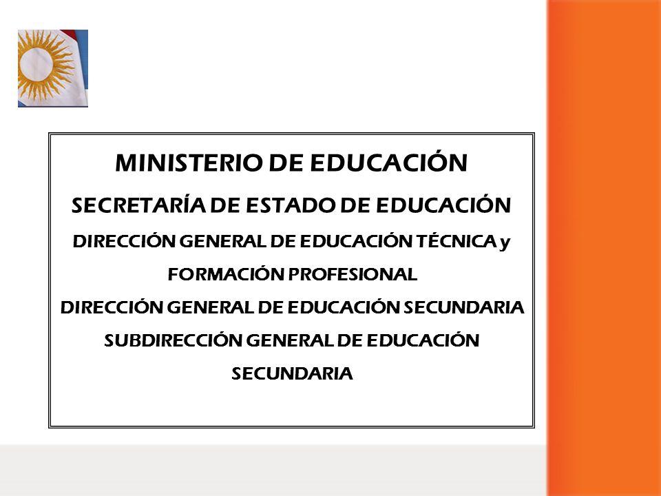 MINISTERIO DE EDUCACIÓN SECRETARÍA DE ESTADO DE EDUCACIÓN DIRECCIÓN GENERAL DE EDUCACIÓN TÉCNICA y FORMACIÓN PROFESIONAL DIRECCIÓN GENERAL DE EDUCACIÓ
