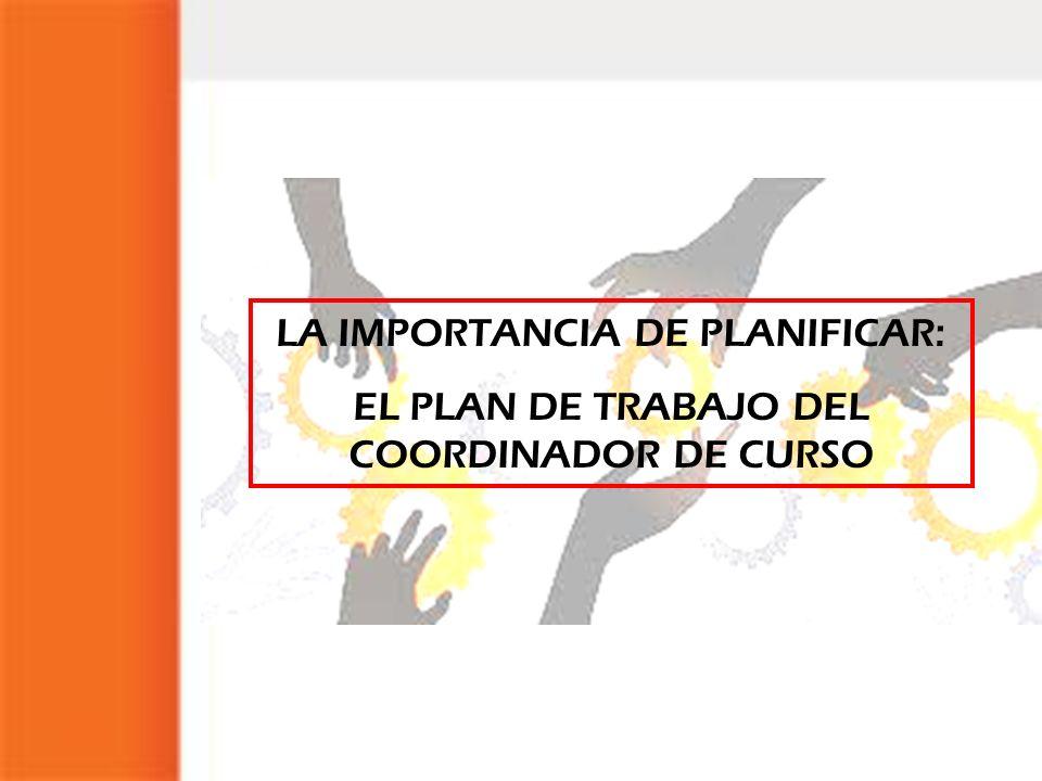 LA IMPORTANCIA DE PLANIFICAR: EL PLAN DE TRABAJO DEL COORDINADOR DE CURSO