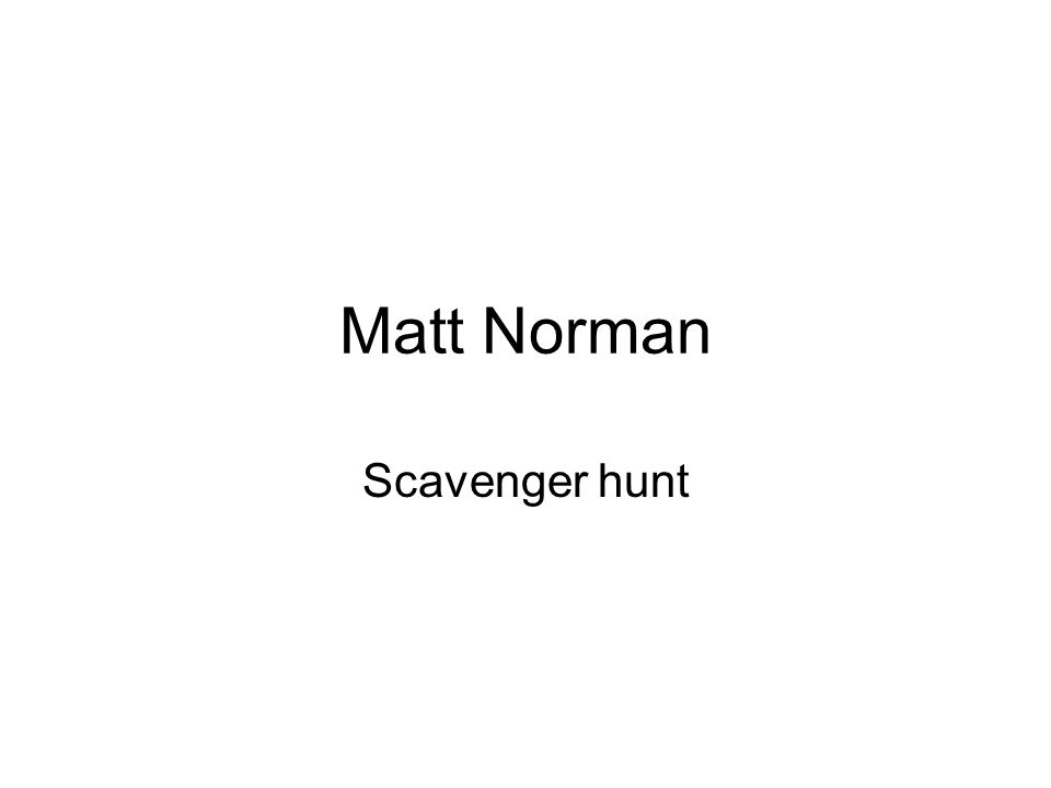 Matt Norman Scavenger hunt