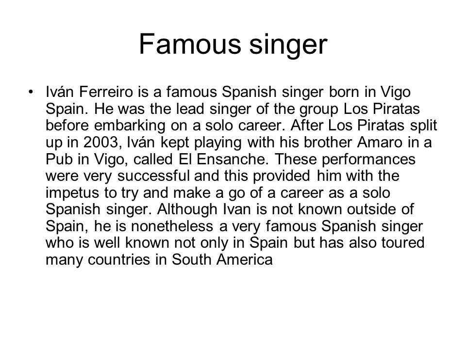 Famous singer Iván Ferreiro is a famous Spanish singer born in Vigo Spain.