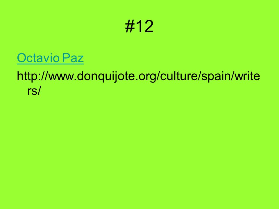 #12 Octavio Paz http://www.donquijote.org/culture/spain/write rs/