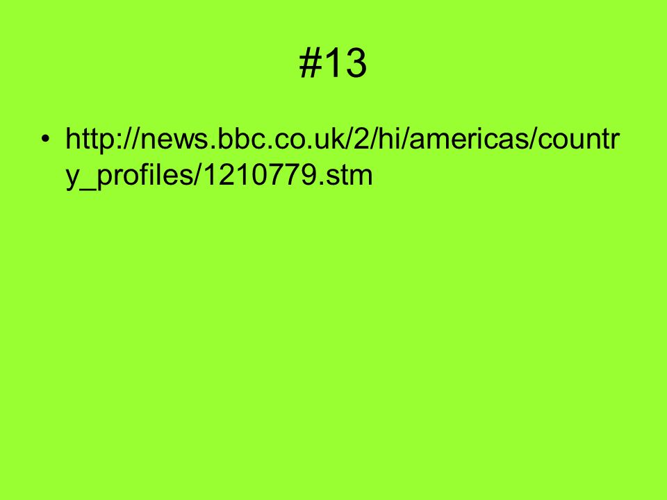#13 http://news.bbc.co.uk/2/hi/americas/countr y_profiles/1210779.stm