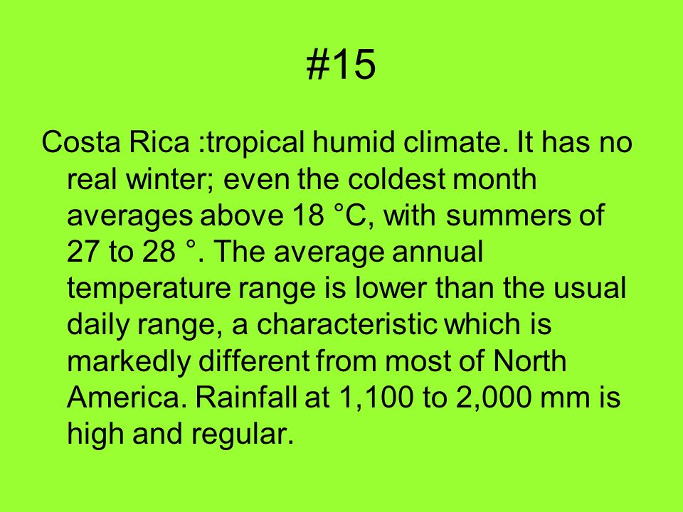 #15 Costa Rica :tropical humid climate.