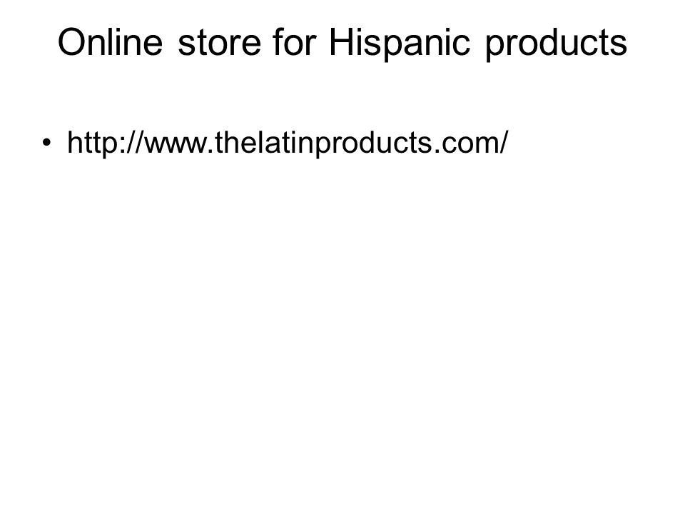 Online store for Hispanic products http://www.thelatinproducts.com/