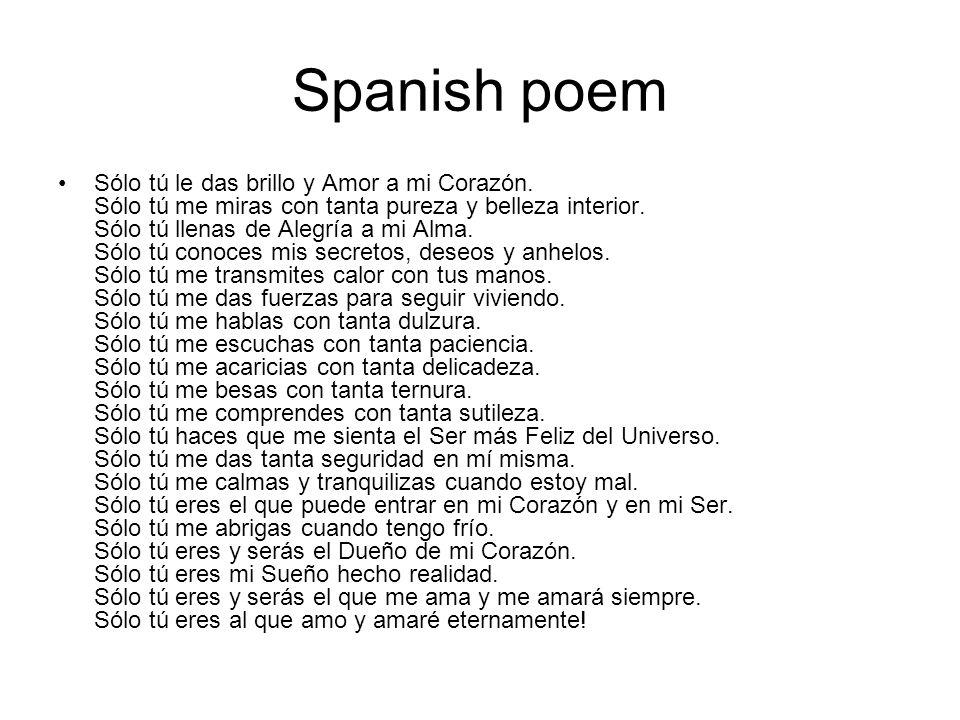 Spanish poem Sólo tú le das brillo y Amor a mi Corazón. Sólo tú me miras con tanta pureza y belleza interior. Sólo tú llenas de Alegría a mi Alma. Sól