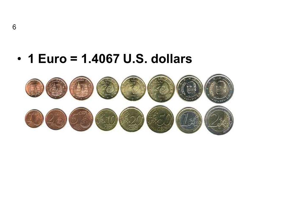 1 Euro = 1.4067 U.S. dollars 6