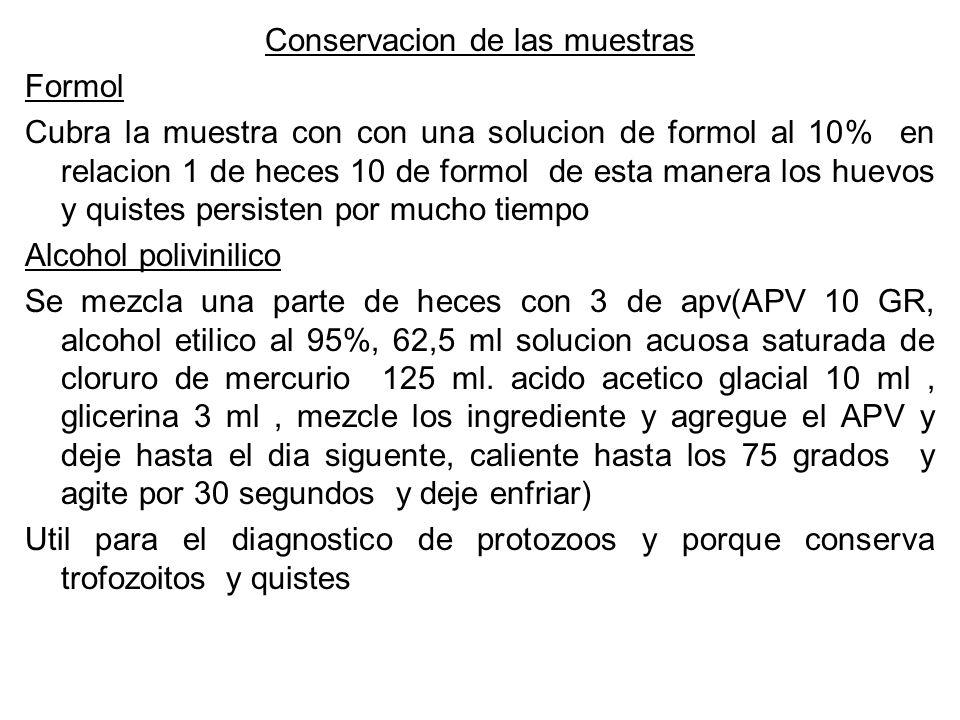 Conservacion de las muestras Formol Cubra la muestra con con una solucion de formol al 10% en relacion 1 de heces 10 de formol de esta manera los huev