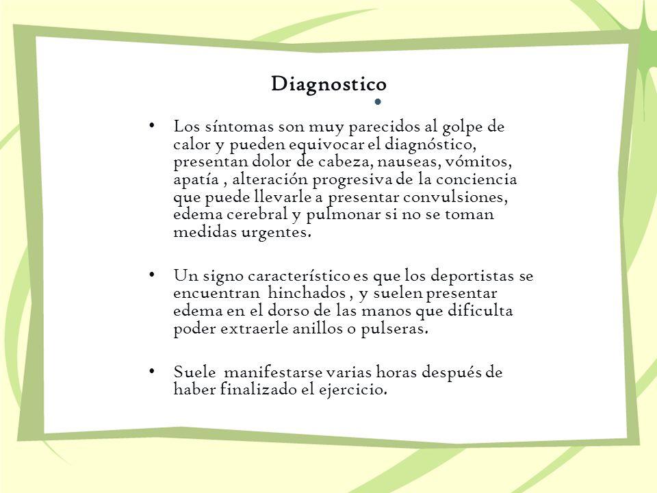 Diagnostico Los síntomas son muy parecidos al golpe de calor y pueden equivocar el diagnóstico, presentan dolor de cabeza, nauseas, vómitos, apatía, a