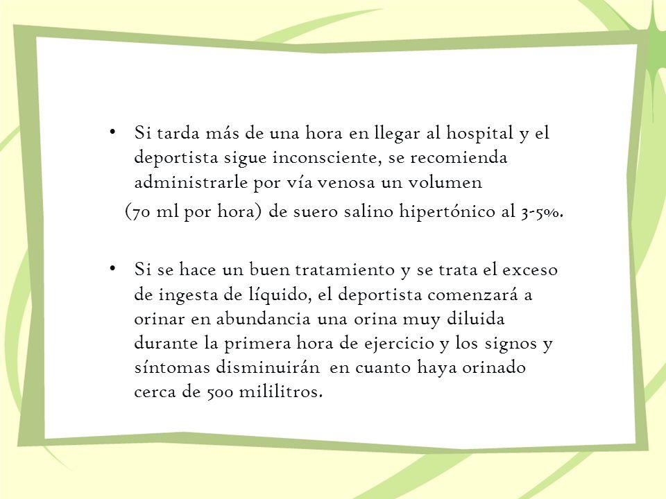 Si tarda más de una hora en llegar al hospital y el deportista sigue inconsciente, se recomienda administrarle por vía venosa un volumen (70 ml por ho