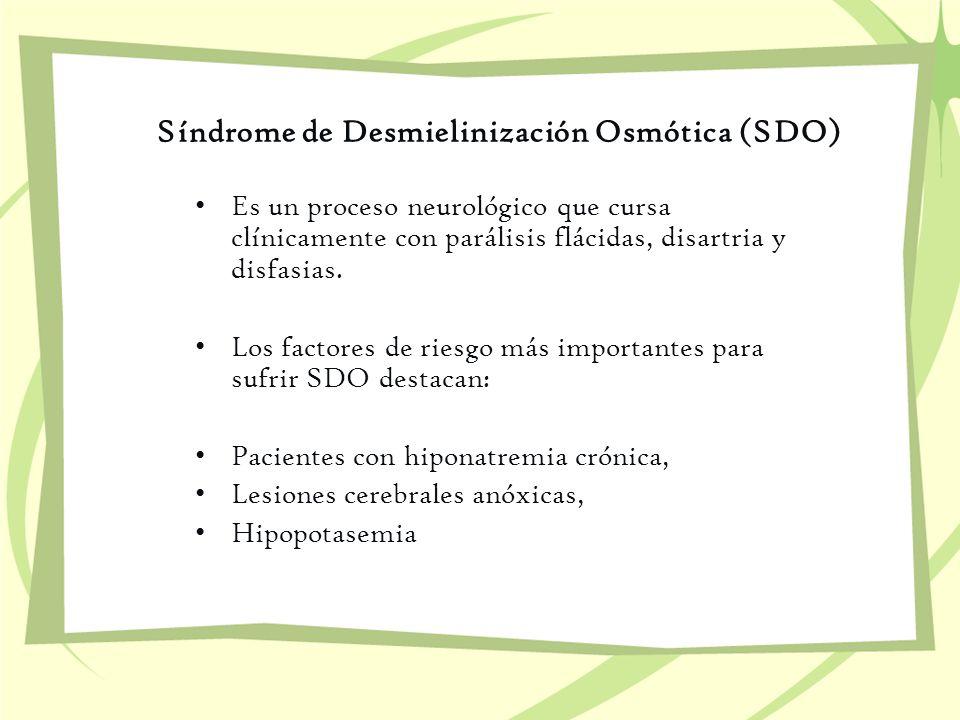 Síndrome de Desmielinización Osmótica (SDO) Es un proceso neurológico que cursa clínicamente con parálisis flácidas, disartria y disfasias. Los factor